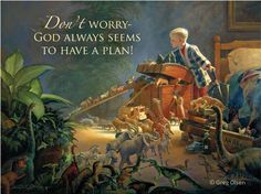 """Don't worry, God always has a plan"" by Greg Olsen"