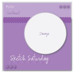 Sketch Saturday: Week #232 ~ Lizy's DT week with The Saturated Canary.