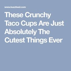 These Crunchy Taco Cups Are Just Absolutely The Cutest Things Ever