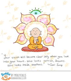 Buddha Doodles - Your vision will become clear only when you look into your heart. Who looks outside, dreams. Who looks inside, awakens. Tiny Buddha, Little Buddha, Buddha Zen, Buddhist Quotes, Spiritual Quotes, Buddhist Beliefs, Namaste, Buddah Doodles, Buddha Wisdom