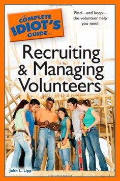 Buy The Complete Idiot's Guide to Recruiting and Managing Volunteers: Find—and Keep—the Volunteer Help You Need by John L. Lipp and Read this Book on Kobo's Free Apps. Discover Kobo's Vast Collection of Ebooks and Audiobooks Today - Over 4 Million Titles! Staff Recruitment, Volunteer Management, Performance Evaluation, Reading Lists, Volunteers, Ebooks, Campaign, This Book, Challenges
