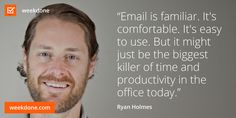 HootSuite Founder Ryan Holmes on the danger of email. #productivity #email #hootsuite #ryan #holmes #motivational #quotes