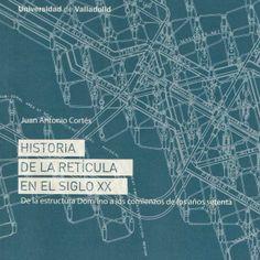 Historia de la retícula en el siglo XX : de la estructura Dom-ino a los comienzos de los años setenta / Juan Antonio Cortés Publicación Valladolid : Universidad de Valladolid, 2013