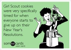 Girl Scout cookies were very specifically timed for when everyone starts to give up on their New Year's Resolutions.