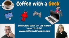 Coffee with a Geek: Interview with E-Learning Expert-  Dr. Liz Hardy