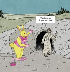 Jesus is in deep with the easter bunny. Funny Shit, The Funny, Hilarious, Funny Stuff, Funny Things, Religious Humor, Atheist Humor, Funny Cartoons, Funny Memes