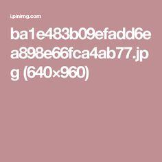 ba1e483b09efadd6ea898e66fca4ab77.jpg (640×960)