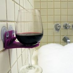 A holder for your wine glass in the shower or bath tub!!!!