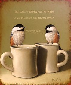 Coffee with a friend makes JB come alive - artist David Arms - a Christian artist who paints with such gentleness. Proverbs 11, Arm Art, Illustrations, Bird Feathers, Artist Art, Pet Birds, Art Quotes, Faith, My Favorite Things