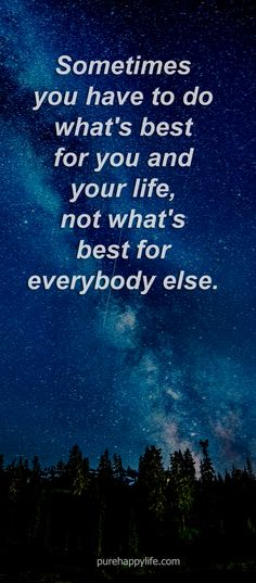 #quotes more on purehappylife.com - sometimes you have to do what's best for you and your life..