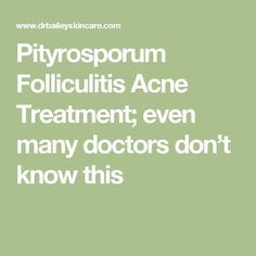 This is Part 2 of a series on the pityrosporum folliculitis acne. The problem is that acne medicines treat pimples and blackheads caused by the acnes. Cold Treatment, Ingrown Hair Remedies, Acne Medicine, Acne Moisturizer, Skin Growths, Coconut Oil For Acne, How To Get Rid Of Acne