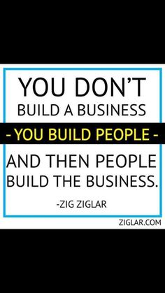 """""""You don't build a business; you build people, and then people build the business."""" - Zig Ziglar Ask yourself, """" Am I building the people in my business?"""" Then, ask the people in your business, """"Am I building you as a person?"""" The answer should be th Great Quotes, Quotes To Live By, Life Quotes, Wisdom Quotes, Building A Business, Team Building, Building Quotes, Robert Kiyosaki, The Words"""