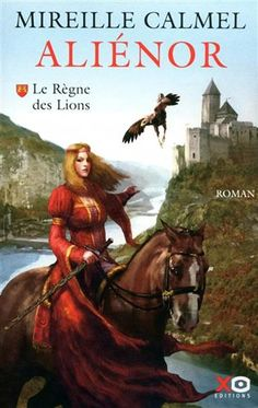 Aliénor, Le règne des Lions (tome 1) de Mireille Calmel