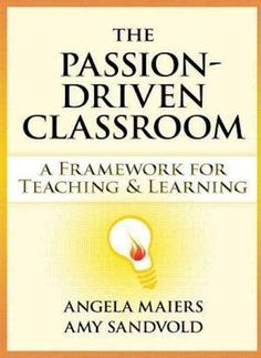 The Passion-Driven Classroom by Angela Maiers and Amy Sandvold | 15 Books That Will Make You A Better Teacher