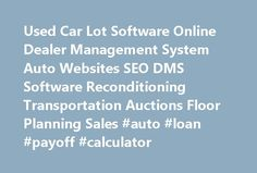 Used Car Lot Software Online Dealer Management System Auto Websites SEO DMS Software Reconditioning Transportation Auctions Floor Planning Sales #auto #loan #payoff #calculator http://auto.remmont.com/used-car-lot-software-online-dealer-management-system-auto-websites-seo-dms-software-reconditioning-transportation-auctions-floor-planning-sales-auto-loan-payoff-calculator/  #used car lot # Auto Dealer Websites and Marketing You need a website where you can list your cars. It does not matter…
