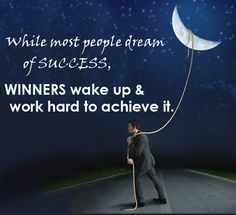 While most people dream of success, #WINNERS wake up & work hard to #achieve it.