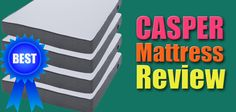 Casper Mattress Review 2017: A Comprehensive Review Guide