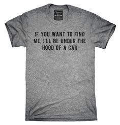 If You Want To Find Me I'll Be Under The Hood Of A Car Shirt, Hoodies, Tanktops