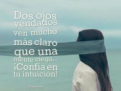 """""""Dos ojos vendados ven mucho más claro que una mente ciega... ¡Confía en tu intuición! @candidman #Frases #Motivacion"""