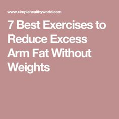 7 Best Exercises to Reduce Excess Arm Fat Without Weights