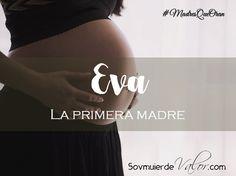 Soy Mujer de Valor: Eva, la primera madre.