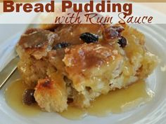 Bread Pudding with Rum Sauce  |  Robyns.World