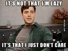 It's not that I'm lazy…