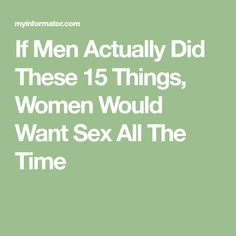 If Men Actually Did These 15 Things, Women Would Want Sex All The Time