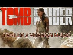 TOMB RAIDER Trailer 2 Version Music | Official Movie Soundtrack Theme Song
