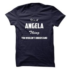 (Tshirt Most Produce) Its a ANGELA Thing You Wouldnt Understand Teeshirt this month Hoodies, Tee Shirts