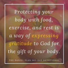 The Bible invites you to protect your body and protect your health. Why? Because God created your body, Jesus paid for your body, and the Holy Spirit lives in your body (1 Corinthians 6:19-20).   God created you just the way he wanted you. He loves your body. It is God's gift to you. He invites you to join him in caring for what he has entrusted to you. What is one thing that you will you do today to take care of your body?