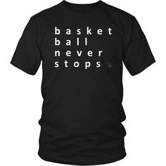 Basketball Never Stops, T-Shirt, Slogan T Shirt, Funny TShirts