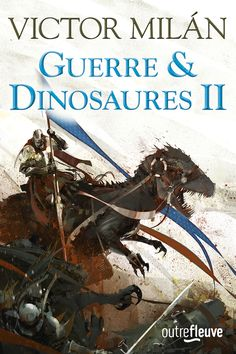 Guerre & Dinosaures II (Dinosaur Knights) by Victor Milán, Fleuve, France, 2017