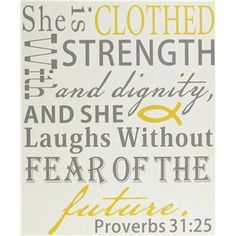 """""""She is clothed with strength and dignity, and she laughs without fear of the future."""" 