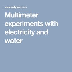 Multimeter experiments with electricity and water