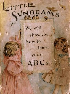 'Little Sunbeams' ~ Vintage ABC children's book (Probably some of Mary, Edith and Sybil's childhood books looked like this) Vintage Children's Books, Vintage Ephemera, Antique Books, Vintage Cards, Vintage Postcards, Cool Books, Children's Book Illustration, Antique Illustration, Vintage Illustrations