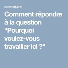 "Comment répondre à la question ""Pourquoi voulez-vous travailler ici ?"" Recherche Job, Finding A New Job, Job Interview Tips, Good To Know, Helpful Hints, Leadership, Coaching, Communication, Finance"