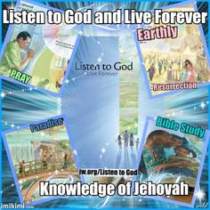 LISTEN TO GOD AND LIVE FOREVER - jw.org THIS BROCHURE, teaches you from Genesis to Revelation; the BIBLE
