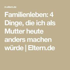 Familienleben: 4 Dinge, die ich als Mutter heute anders machen würde | Eltern.de