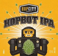 """Hop City Hopbot IPA - He's the raddest hop-squeezing robot with fingernails to ever open your beer for you. According to the label, he's """"programmed with 5 West Coast American hops""""!"""