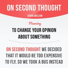 """""""On second thought"""" means """"to change your opinion about something"""". Example: On second thought we decided that it would be too expensive to fly, so we took a bus instead. Get our apps for learning. Slang English, English Idioms, English Phrases, Learn English Words, Grammar And Vocabulary, English Vocabulary Words, Words To Use, New Words, English Language Learning"""