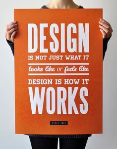 Design is not just what it looks or feels like. Design is how it works.