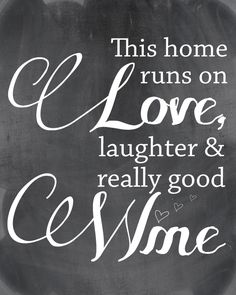 Free Printable: This Home Runs on Love, Laughter and Really Good Wine