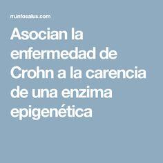 Asocian la enfermedad de Crohn a la carencia de una enzima epigenética