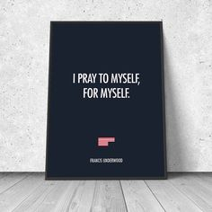 I pray to myself, for myself, Frank Underwood, House of Cards, giclee art print, wall decor