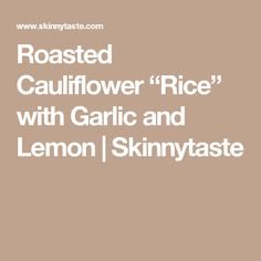 "Roasted Cauliflower ""Rice"" with Garlic and Lemon 