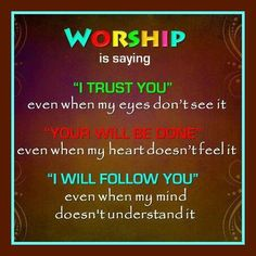 I WORSHIP YOU  JESUS, And I TRUST YOUR WILL BE DONE ,ON EARTH AND IN HEAVEN...AMEN