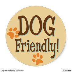 Dog Friendly Classic Round Sticker with fun design and pawprints. Let people know you or your store or business are dog friendly.