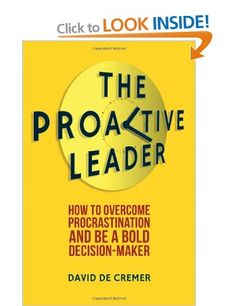The Proactive Leader: How To Overcome Procrastination And Be A Bold Decision-Maker: Amazon.co.uk: Dr David De Cremer: Books