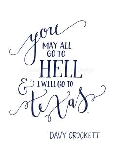 You may all go to hell, and I will go to Texas. Davy Crockett Quote by… Road Trip Usa, Texas Quotes, Texas Sayings, Shes Like Texas, Favorite Quotes, Best Quotes, Texas Tattoos, Only In Texas, Davy Crockett